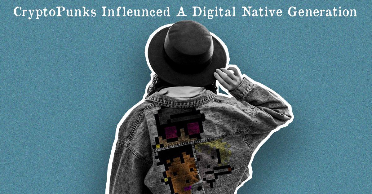 CryptoPunks Influenced a Digital Native Generation — DailyCoin