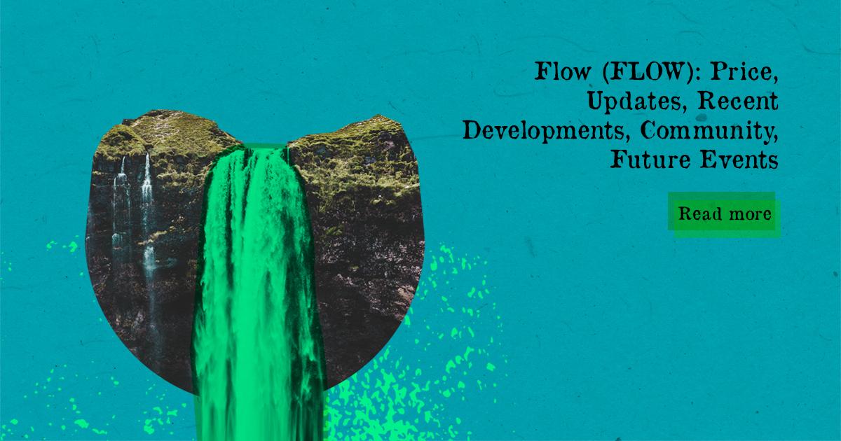 Flow (FLOW): Price, Updates, Recent Developments, Community, Future Events — DailyCoin