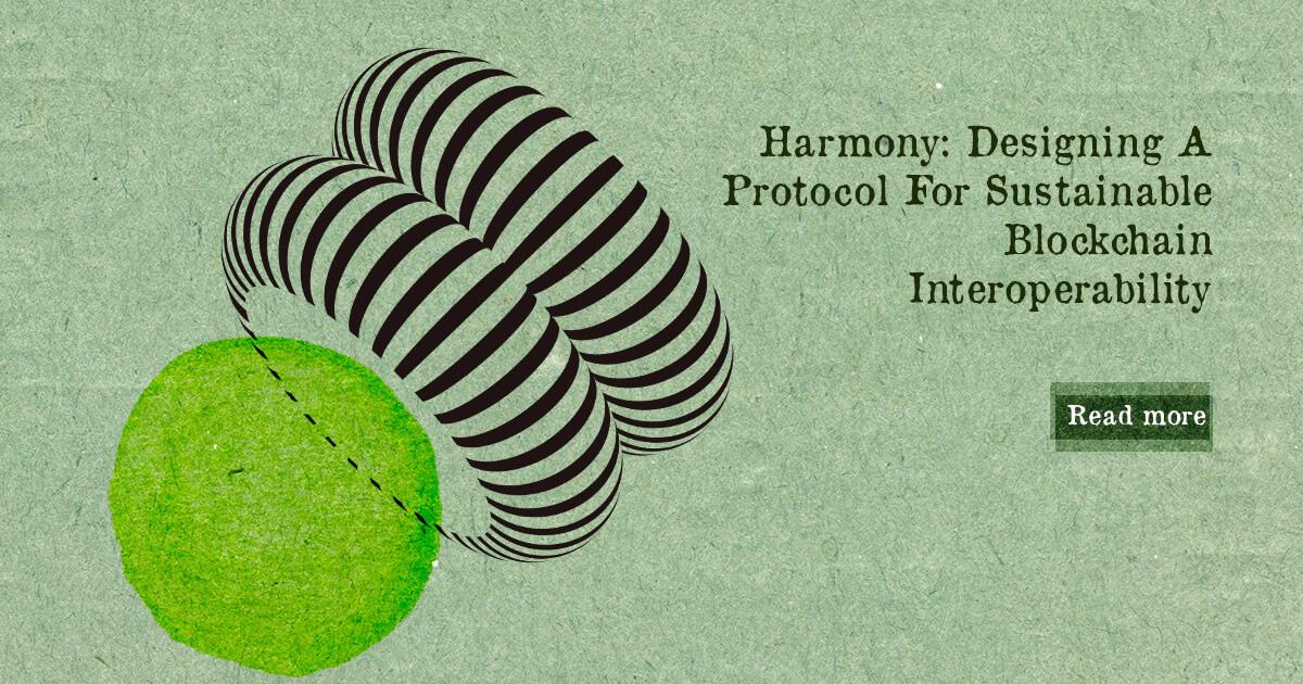 Harmony: Designing A Protocol For Sustainable Blockchain Interoperability — DailyCoin