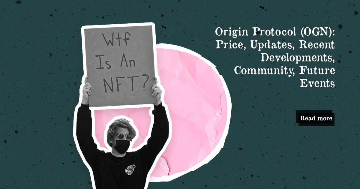 Origin Protocol (OGN): Price Update, Recent Developments, Community, Future Events — DailyCoin