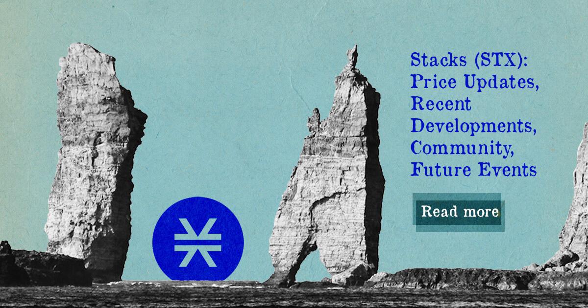 Stacks STX: Price Updates, Recent Developments, Future Events, Community — DailyCoin