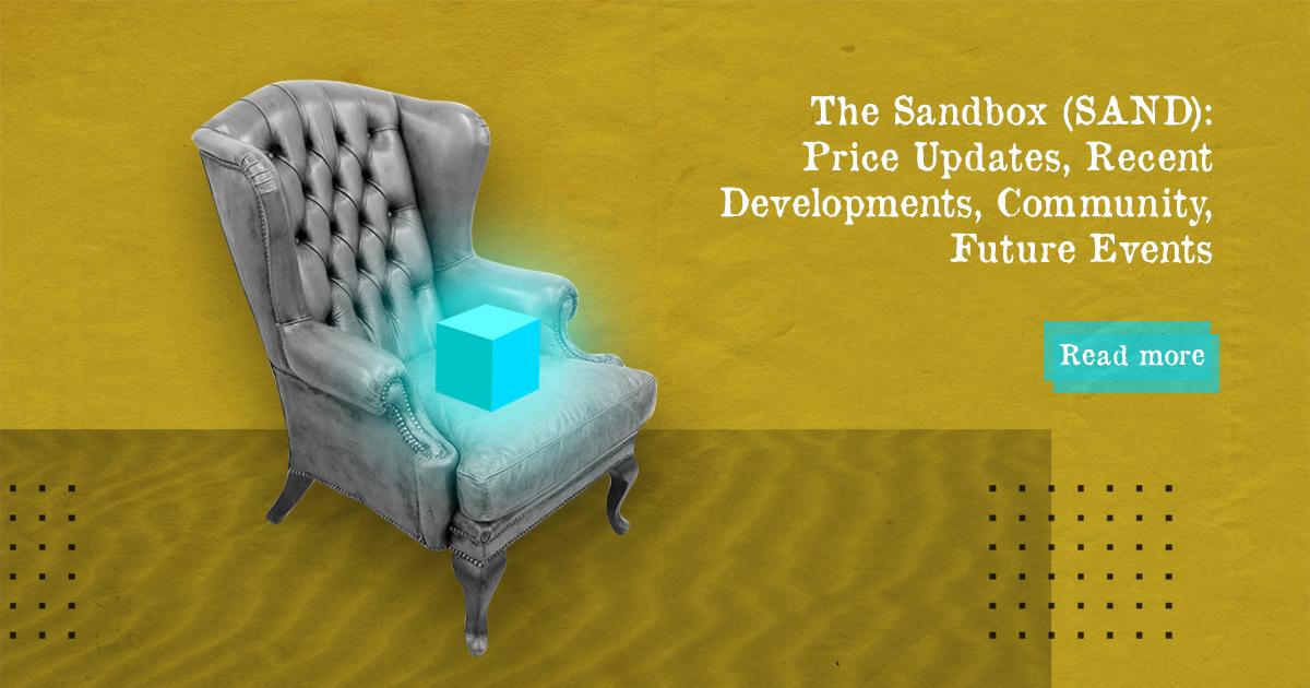 The Sandbox (SAND): Price Updates, Recent Developments, Community, Future Events — DailyCoin