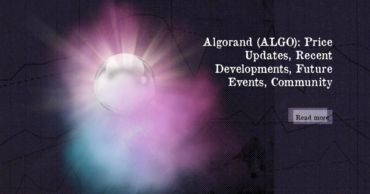 Algorand (ALGO): Price Updates, Recent Developments, Future Events, Community — DailyCoin