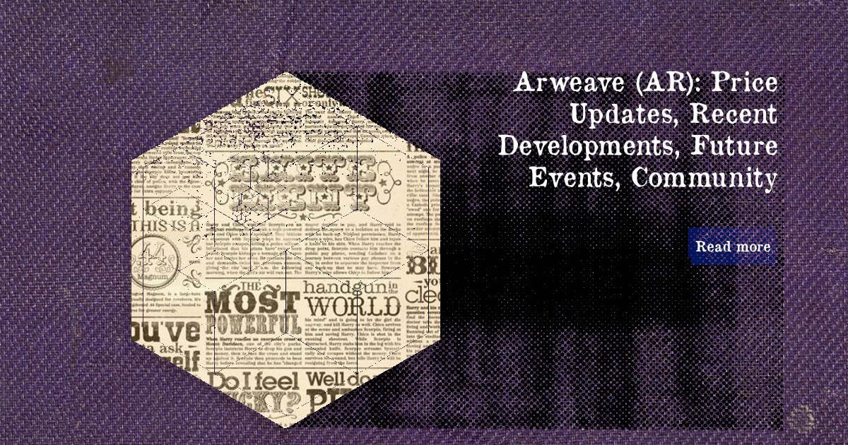 Arweave (AR): Price Updates, Recent Developments, Future Events, Community — DailyCoin