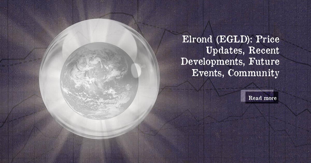 Elrond (EGLD) Price Updates, Recent Developments, Future Events, Community — DailyCoin