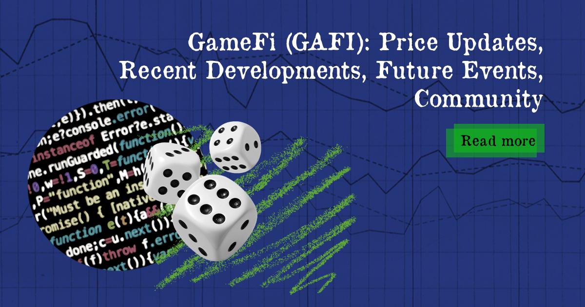 GameFi (GAFI): Price Updates, Recent Developments, Future Events, Community — DailyCoin