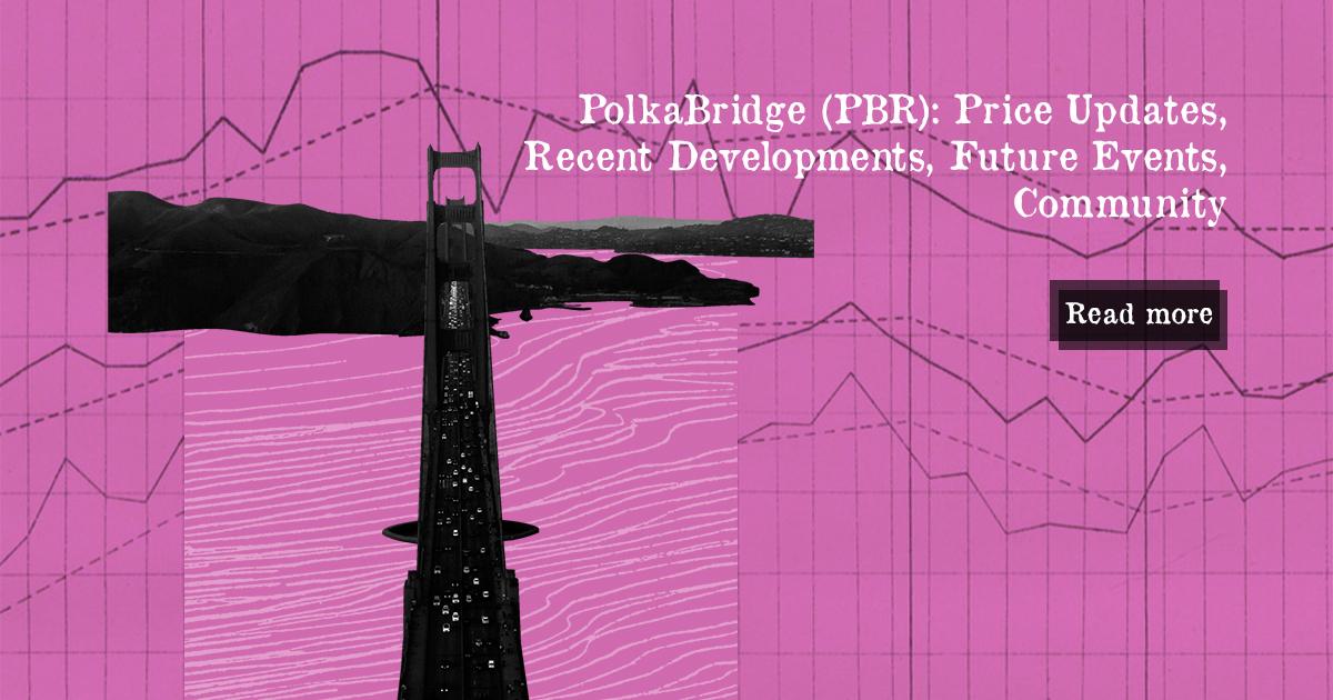 PolkaBridge (PBR): Price Updates, Recent Developments, Future Events, Community — DailyCoin