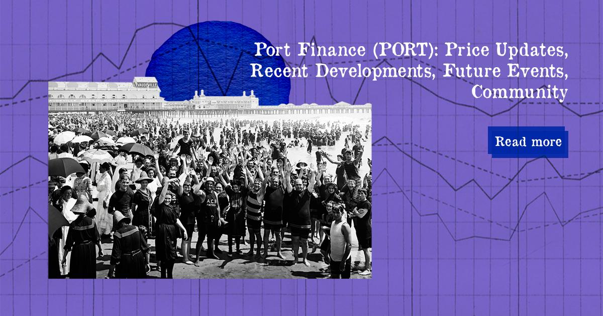 Port Finance (PORT): Price Updates, Recent Developments, Future Events, Community — DailyCoin