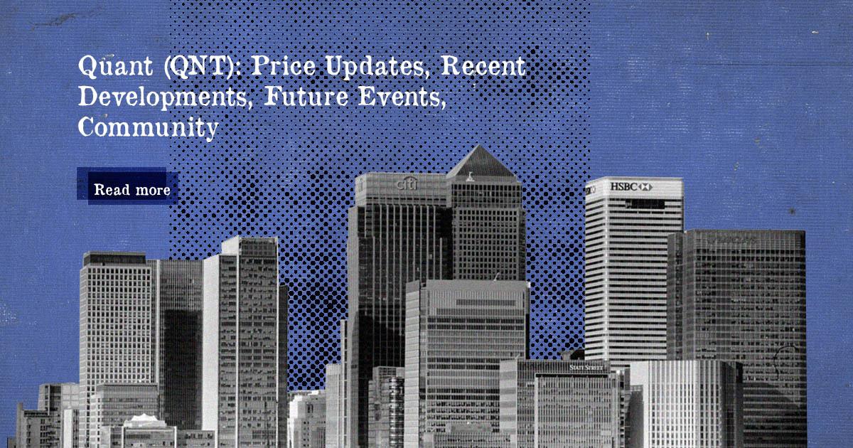 Quant (QNT): Price Updates, Recent Developments, Future Events, Community — DailyCoin