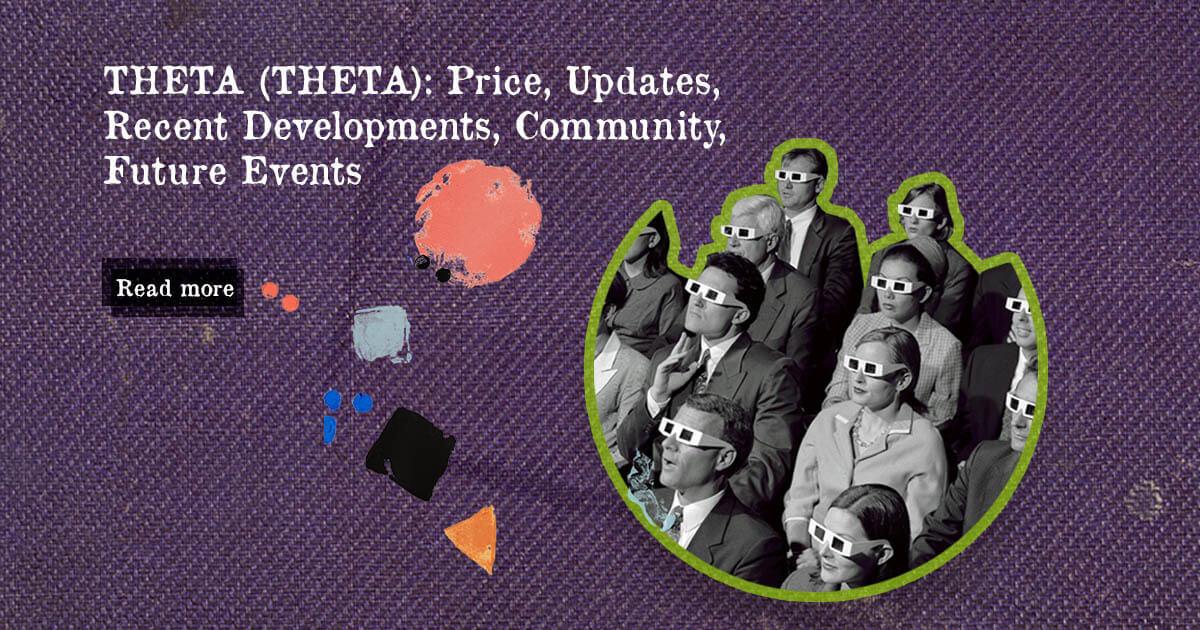 THETA (THETA): Price Updates, Recent Developments, Future Events, and Community Sentiments — DailyCoin