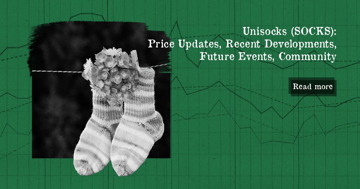 Unisocks (SOCKS): Price Updates, Recent Developments, Future Events, Community — DailyCoin
