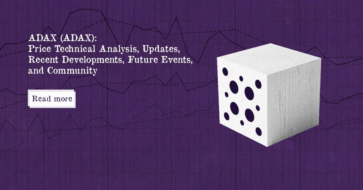 ADAX (ADAX): Price Updates, Recent Developments, Future Events, Community — DailyCoin