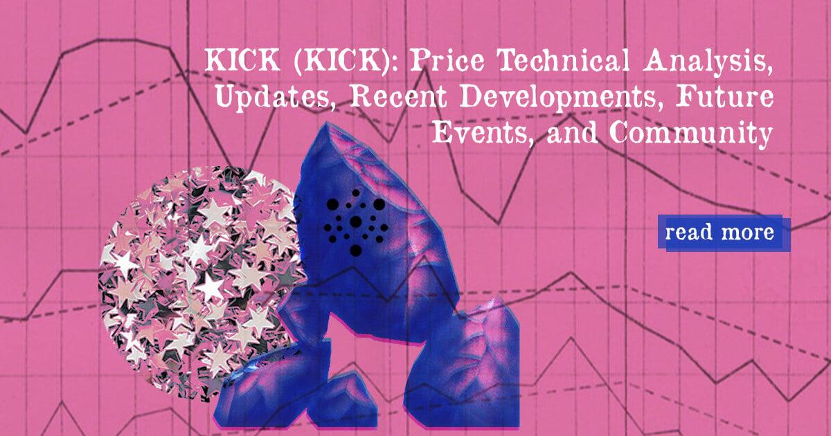 Kick (KICK): Technical Analysis, Updates, Recent Developments, Future Events, Community — DailyCoin