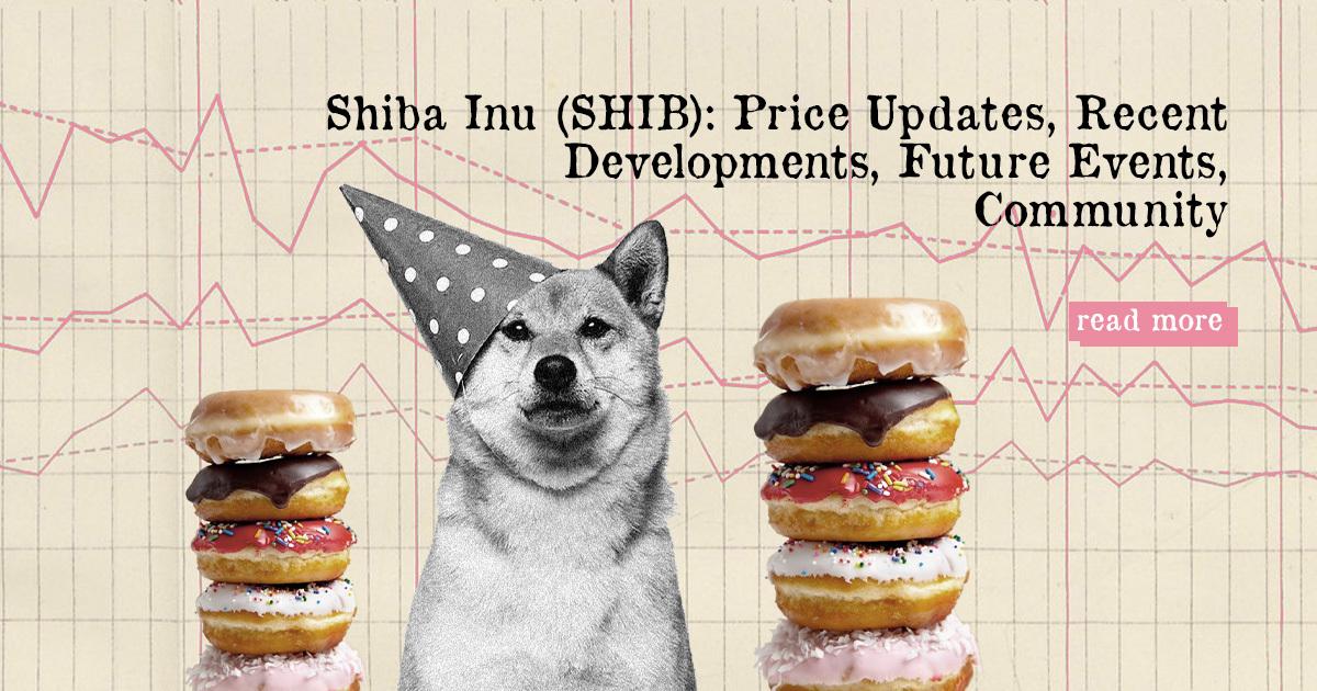 Shiba Inu (SHIB): Price Updates, Recent Developments, Future Events, Community — DailyCoin