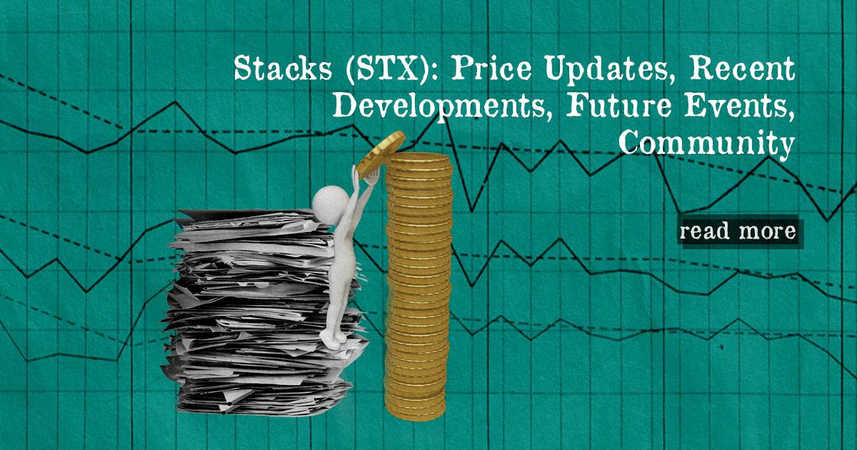 Stacks (STX): Price Updates, Recent Developments, Future Events, Community — DailyCoin