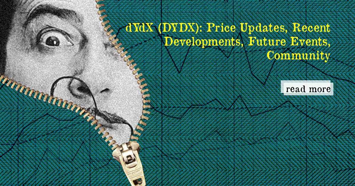 dYdX (DYDX): Price Update, Recent Developments, Future Events, Community — DailyCoin